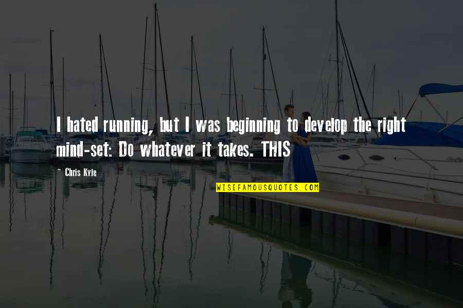 Do Whatever It Takes Quotes By Chris Kyle: I hated running, but I was beginning to