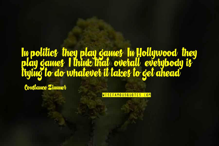 Do Whatever It Takes Quotes By Constance Zimmer: In politics, they play games. In Hollywood, they