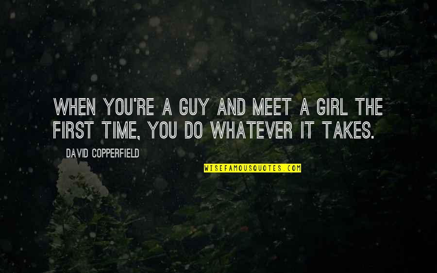 Do Whatever It Takes Quotes By David Copperfield: When you're a guy and meet a girl