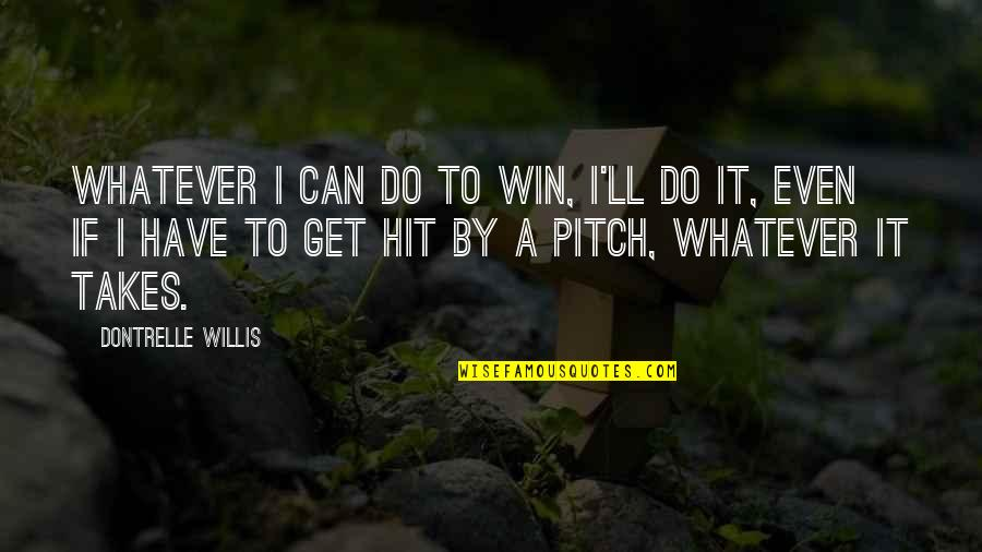 Do Whatever It Takes Quotes By Dontrelle Willis: Whatever I can do to win, I'll do