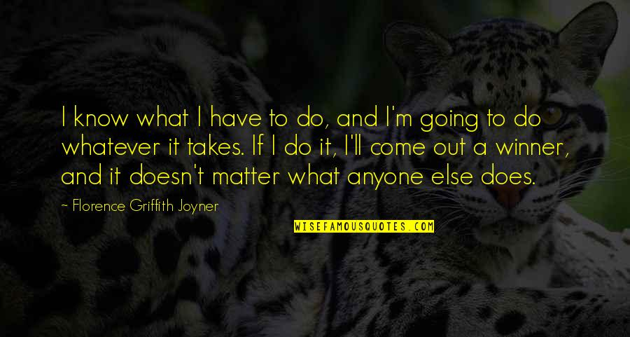 Do Whatever It Takes Quotes By Florence Griffith Joyner: I know what I have to do, and
