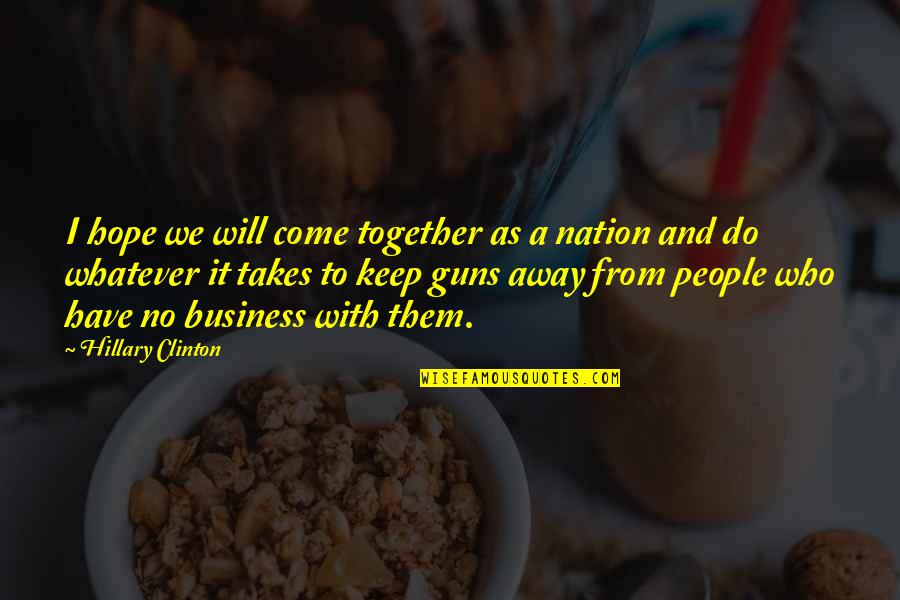 Do Whatever It Takes Quotes By Hillary Clinton: I hope we will come together as a