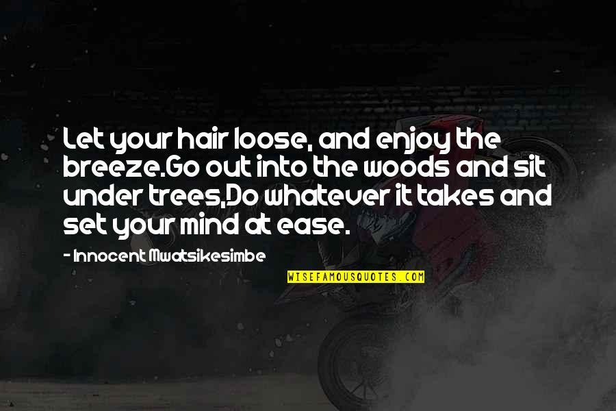 Do Whatever It Takes Quotes By Innocent Mwatsikesimbe: Let your hair loose, and enjoy the breeze.Go