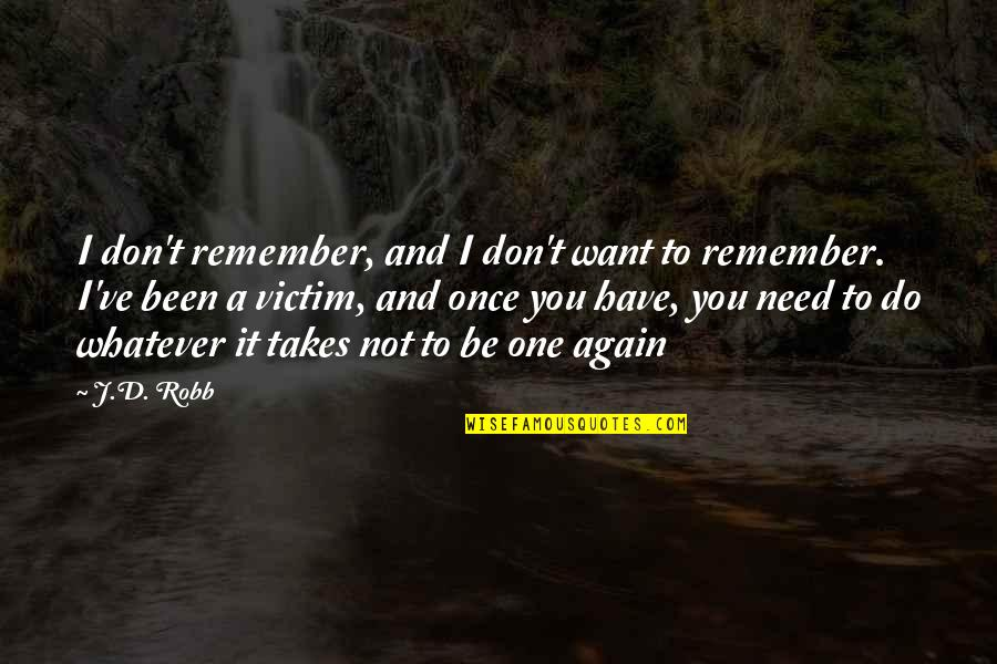 Do Whatever It Takes Quotes By J.D. Robb: I don't remember, and I don't want to
