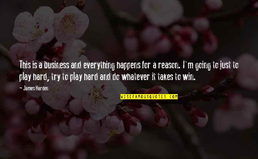 Do Whatever It Takes Quotes By James Harden: This is a business and everything happens for