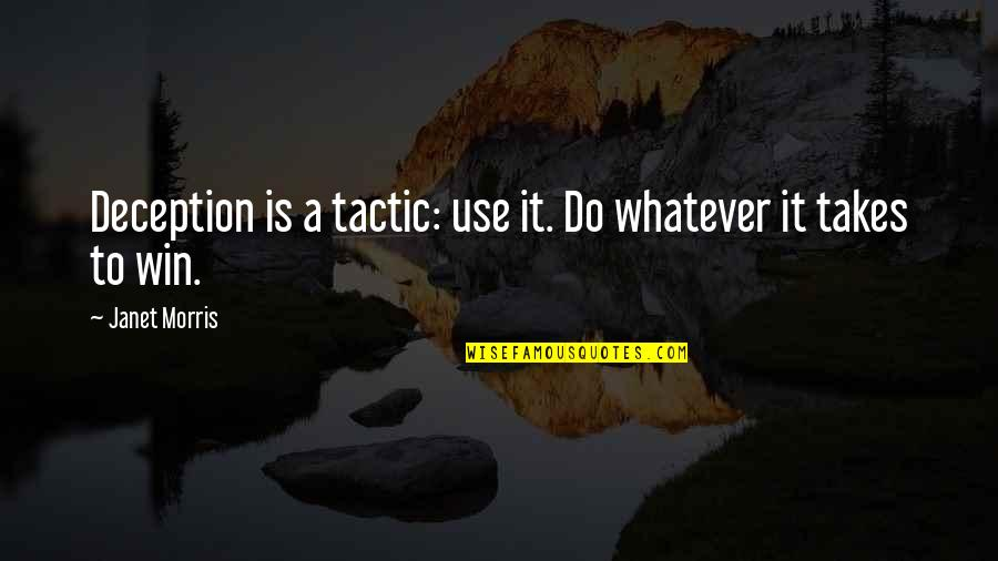Do Whatever It Takes Quotes By Janet Morris: Deception is a tactic: use it. Do whatever