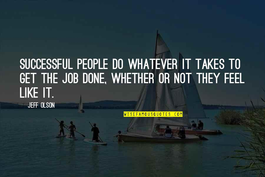 Do Whatever It Takes Quotes By Jeff Olson: Successful people do whatever it takes to get