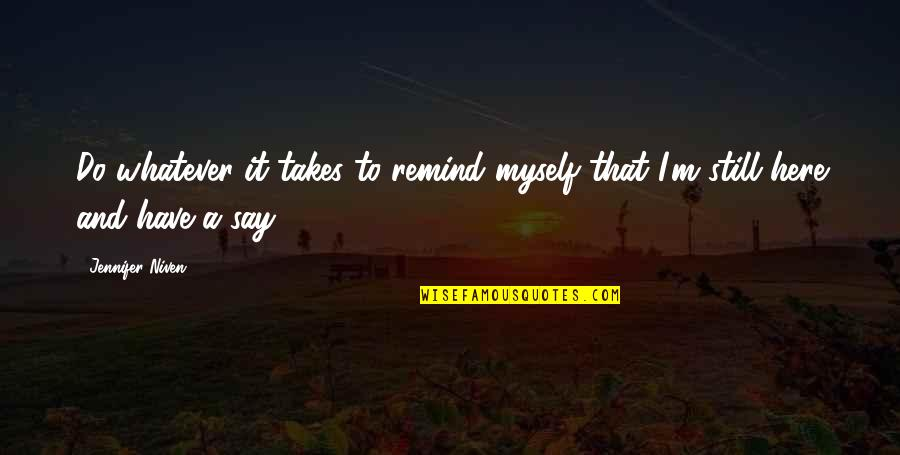 Do Whatever It Takes Quotes By Jennifer Niven: Do whatever it takes to remind myself that