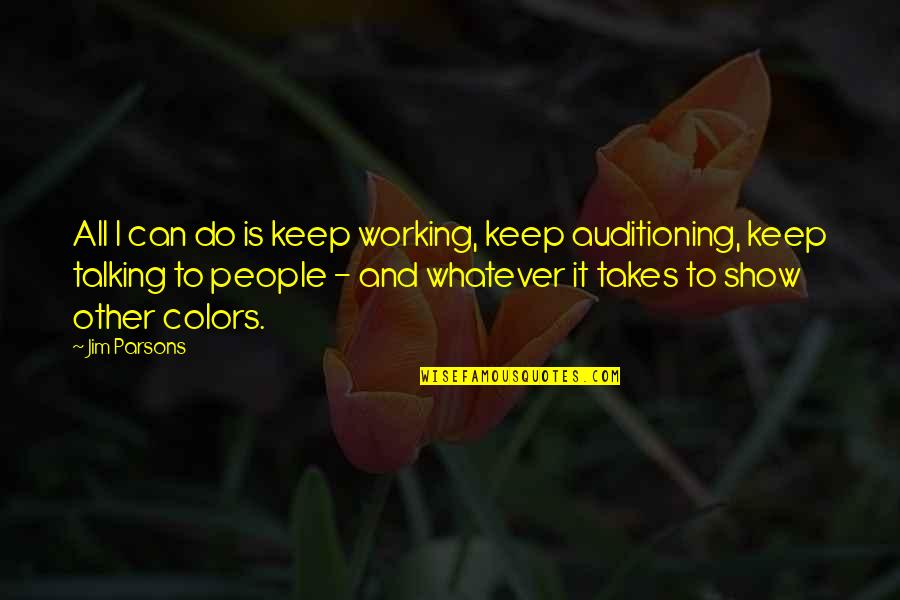Do Whatever It Takes Quotes By Jim Parsons: All I can do is keep working, keep