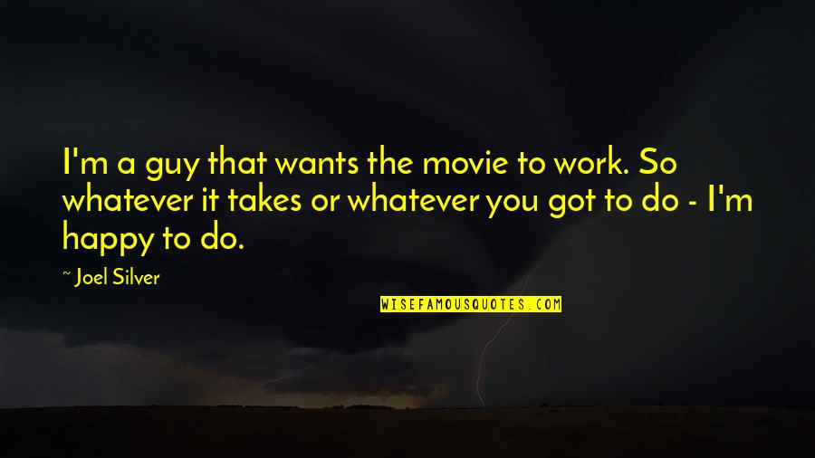 Do Whatever It Takes Quotes By Joel Silver: I'm a guy that wants the movie to