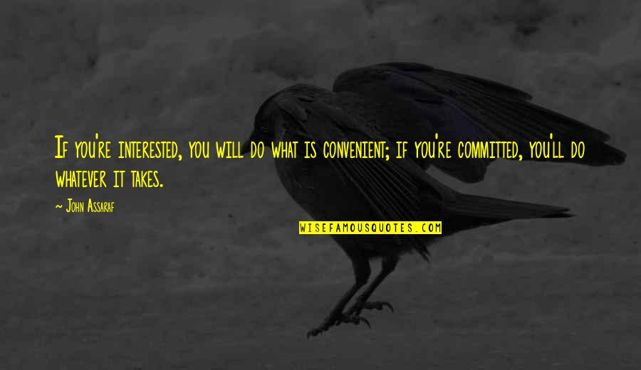 Do Whatever It Takes Quotes By John Assaraf: If you're interested, you will do what is