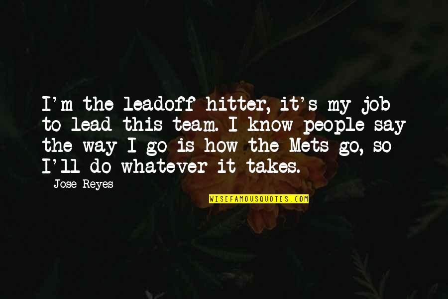 Do Whatever It Takes Quotes By Jose Reyes: I'm the leadoff hitter, it's my job to