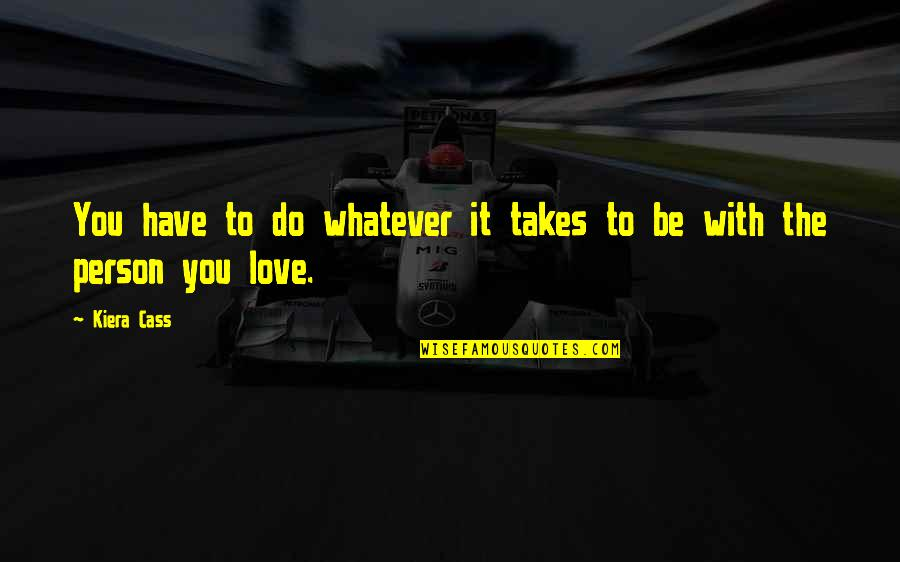 Do Whatever It Takes Quotes By Kiera Cass: You have to do whatever it takes to
