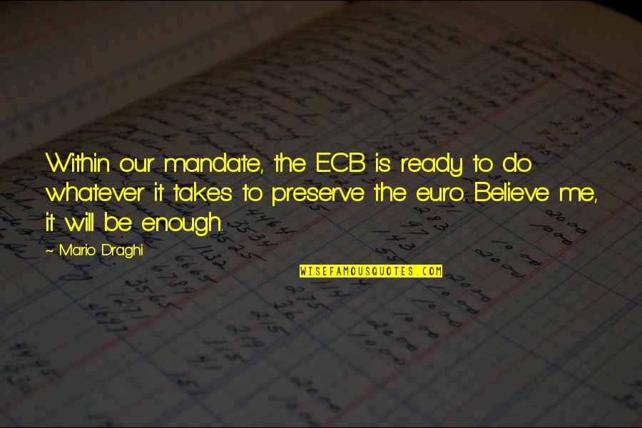 Do Whatever It Takes Quotes By Mario Draghi: Within our mandate, the ECB is ready to
