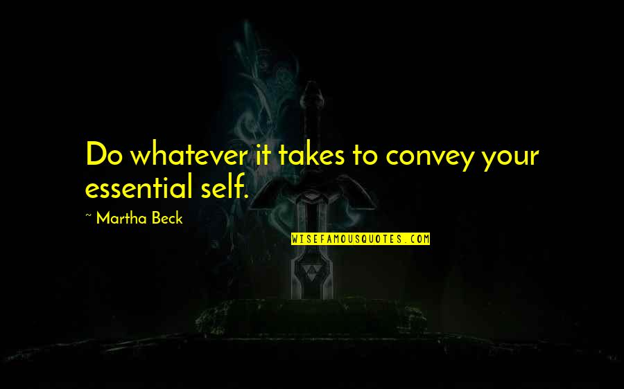 Do Whatever It Takes Quotes By Martha Beck: Do whatever it takes to convey your essential