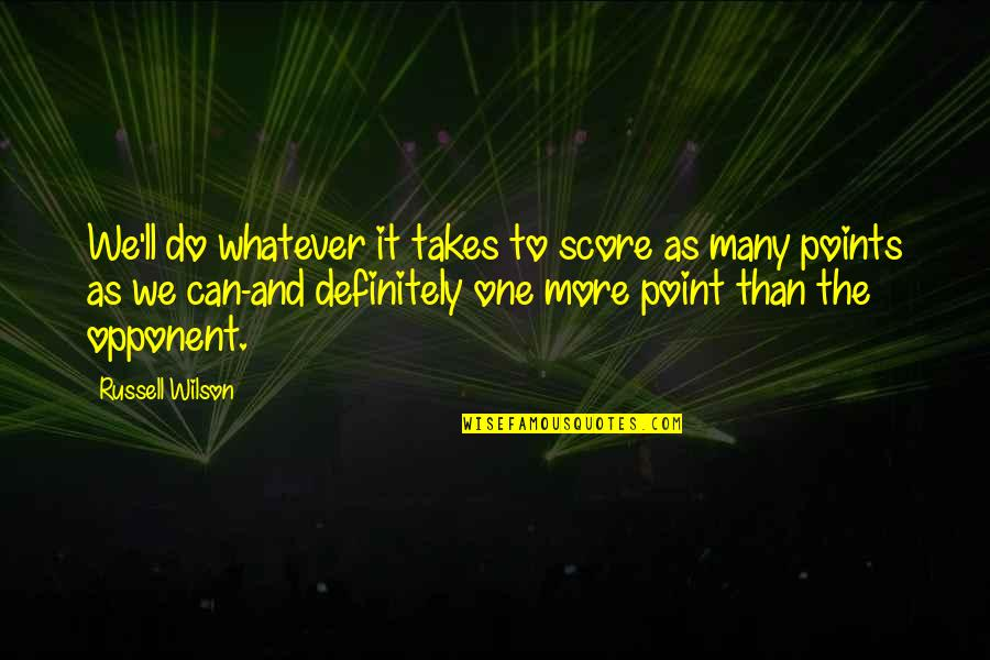Do Whatever It Takes Quotes By Russell Wilson: We'll do whatever it takes to score as