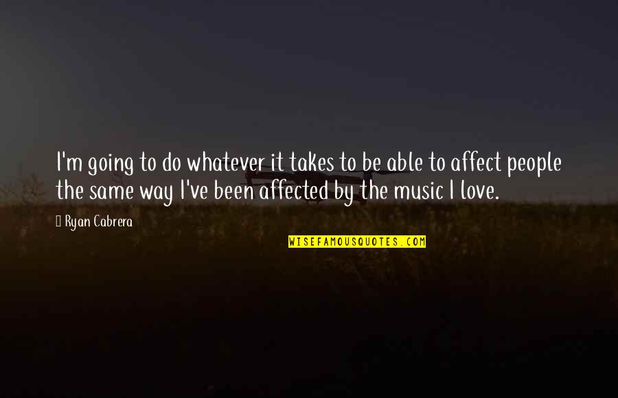 Do Whatever It Takes Quotes By Ryan Cabrera: I'm going to do whatever it takes to