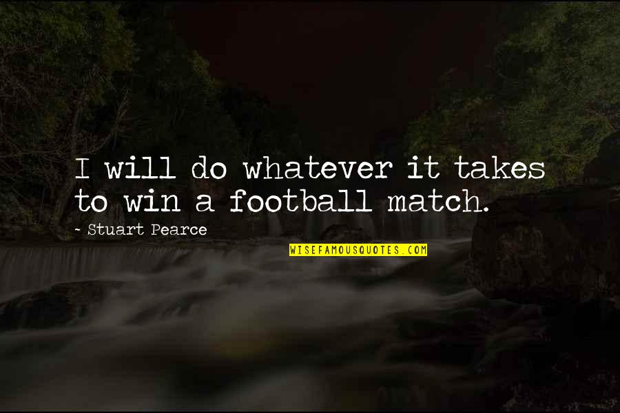 Do Whatever It Takes Quotes By Stuart Pearce: I will do whatever it takes to win