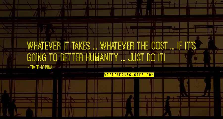 Do Whatever It Takes Quotes By Timothy Pina: Whatever it takes ... whatever the cost ...