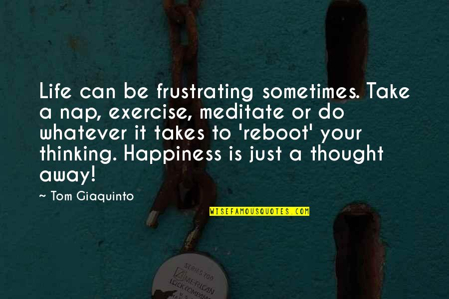 Do Whatever It Takes Quotes By Tom Giaquinto: Life can be frustrating sometimes. Take a nap,