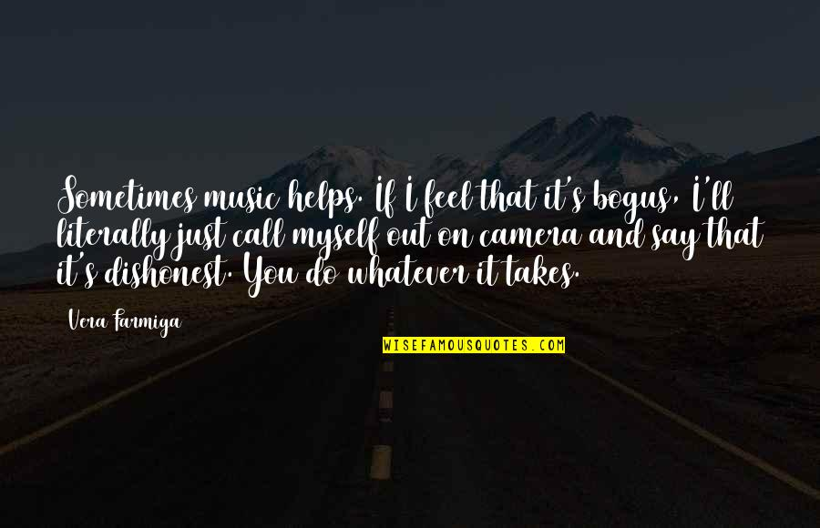 Do Whatever It Takes Quotes By Vera Farmiga: Sometimes music helps. If I feel that it's