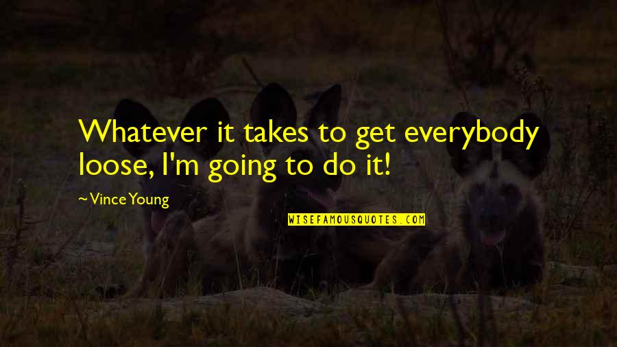 Do Whatever It Takes Quotes By Vince Young: Whatever it takes to get everybody loose, I'm