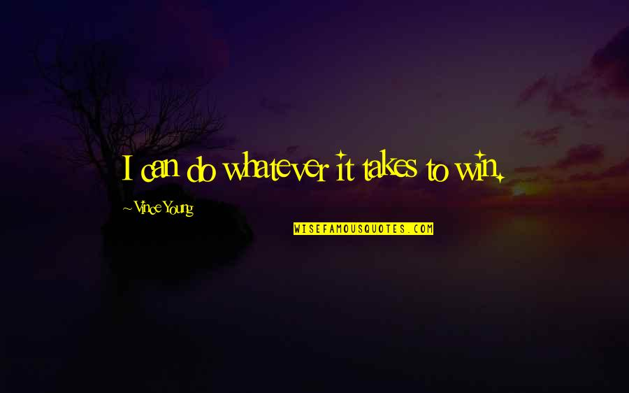 Do Whatever It Takes Quotes By Vince Young: I can do whatever it takes to win.