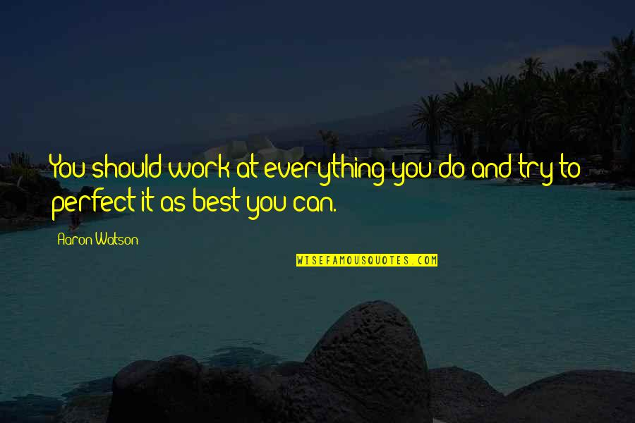 Do You Best Quotes By Aaron Watson: You should work at everything you do and