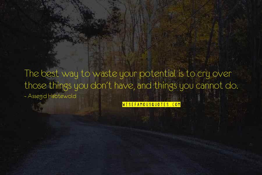 Do You Best Quotes By Assegid Habtewold: The best way to waste your potential is