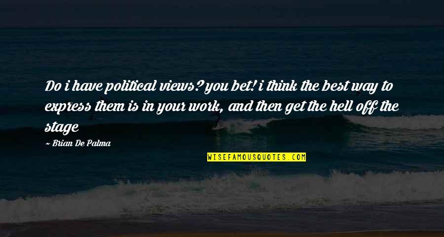 Do You Best Quotes By Brian De Palma: Do i have political views? you bet! i