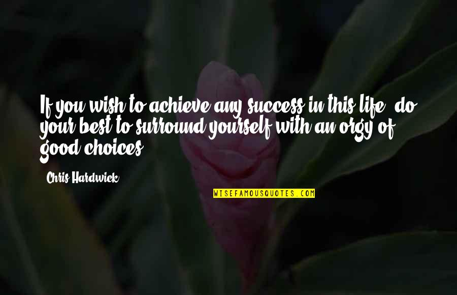 Do You Best Quotes By Chris Hardwick: If you wish to achieve any success in