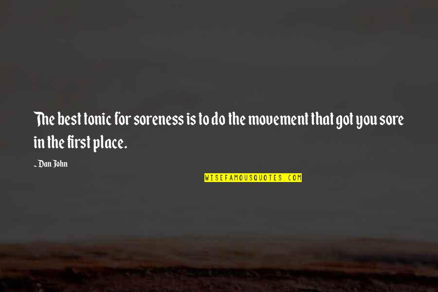 Do You Best Quotes By Dan John: The best tonic for soreness is to do