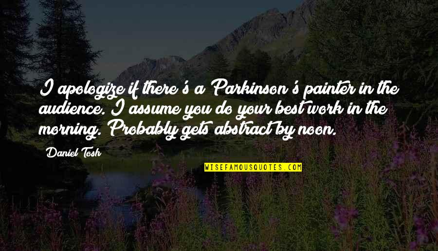 Do You Best Quotes By Daniel Tosh: I apologize if there's a Parkinson's painter in