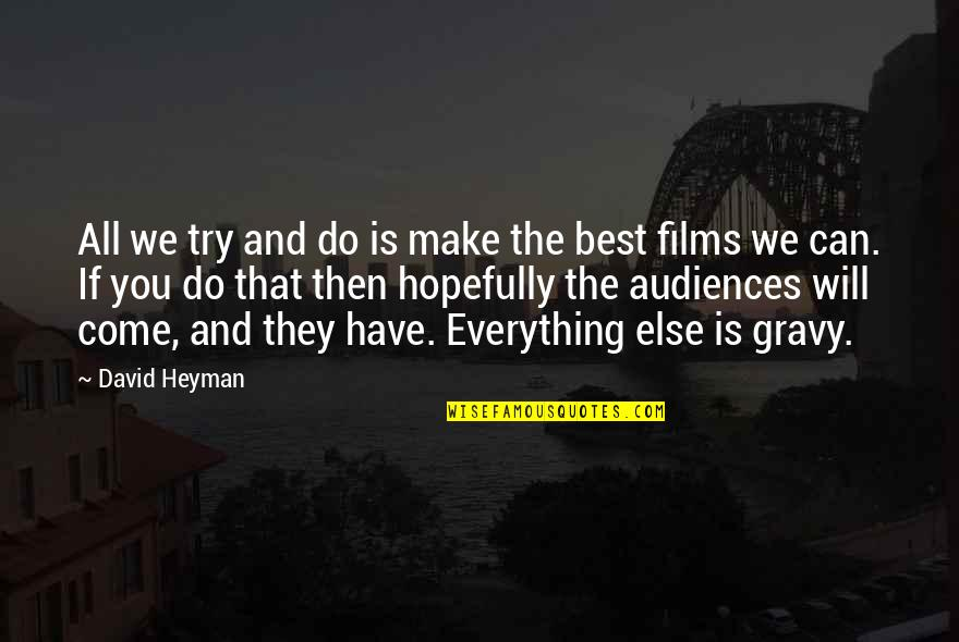 Do You Best Quotes By David Heyman: All we try and do is make the