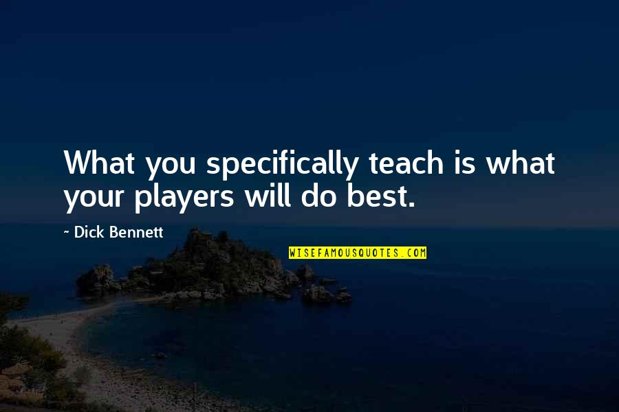 Do You Best Quotes By Dick Bennett: What you specifically teach is what your players