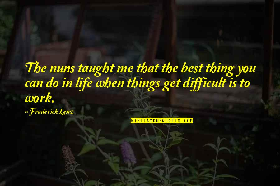 Do You Best Quotes By Frederick Lenz: The nuns taught me that the best thing