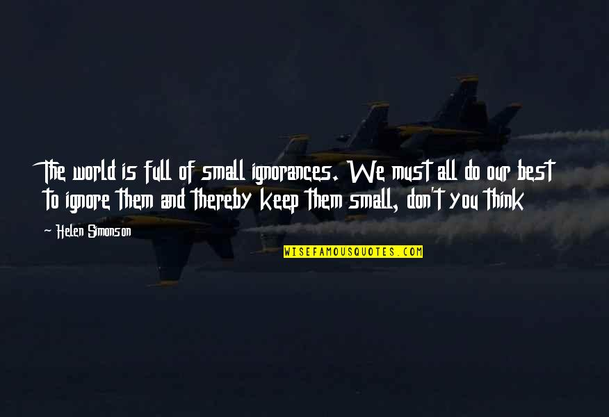 Do You Best Quotes By Helen Simonson: The world is full of small ignorances. We