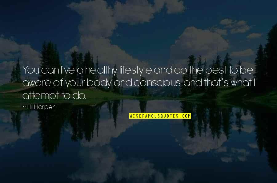Do You Best Quotes By Hill Harper: You can live a healthy lifestyle and do