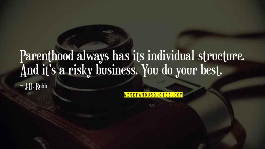 Do You Best Quotes By J.D. Robb: Parenthood always has its individual structure. And it's