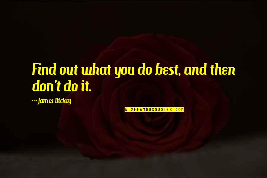 Do You Best Quotes By James Dickey: Find out what you do best, and then