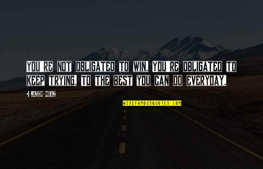 Do You Best Quotes By Jason Mraz: You're not obligated to win. You're obligated to