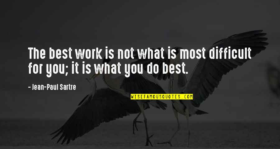 Do You Best Quotes By Jean-Paul Sartre: The best work is not what is most