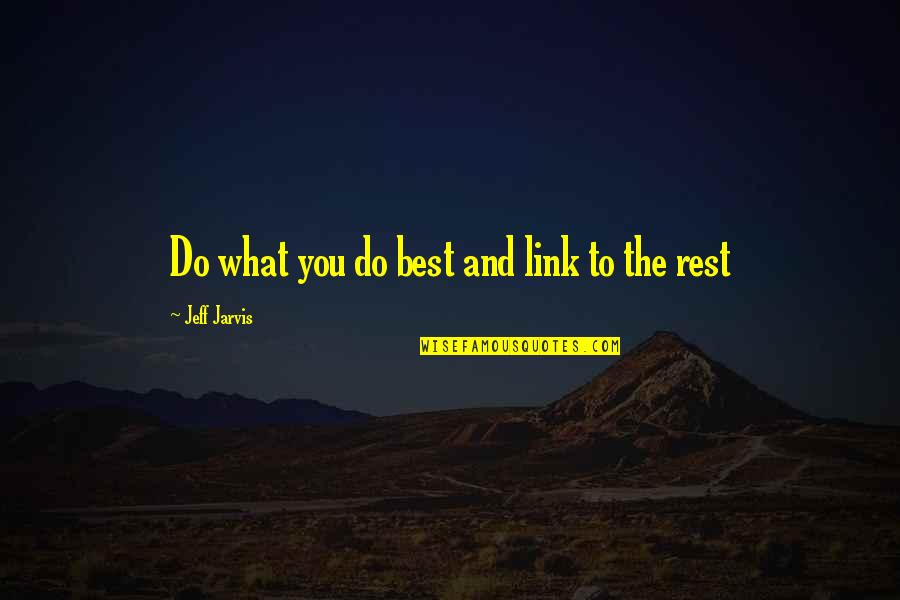 Do You Best Quotes By Jeff Jarvis: Do what you do best and link to