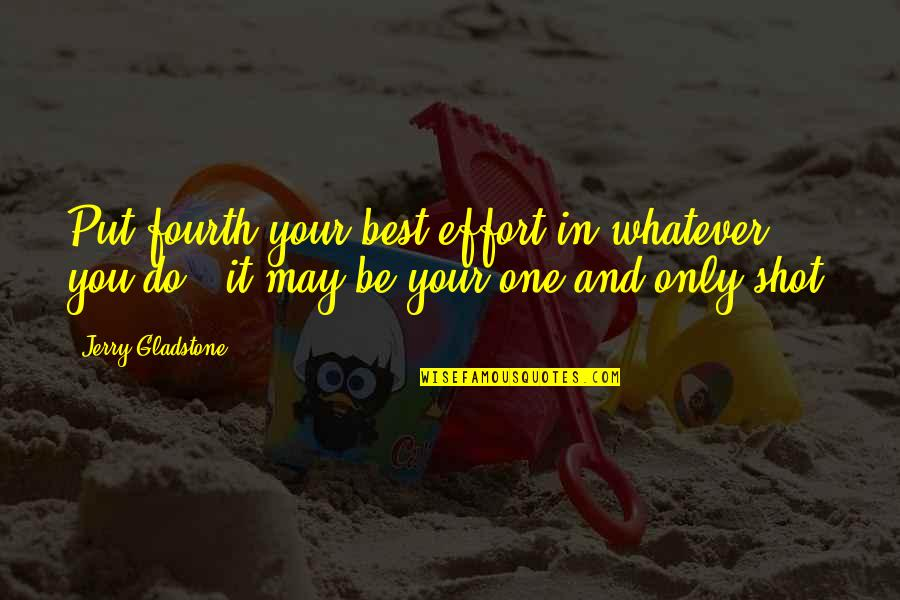 Do You Best Quotes By Jerry Gladstone: Put fourth your best effort in whatever you