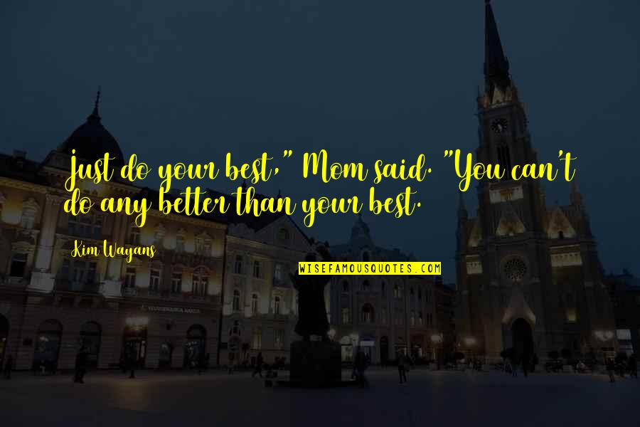 """Do You Best Quotes By Kim Wayans: Just do your best,"""" Mom said. """"You can't"""