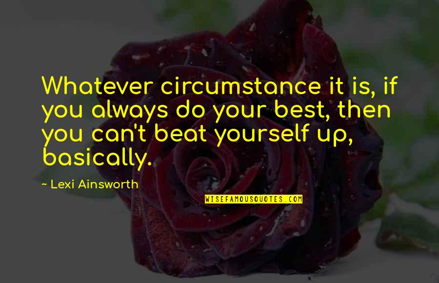 Do You Best Quotes By Lexi Ainsworth: Whatever circumstance it is, if you always do