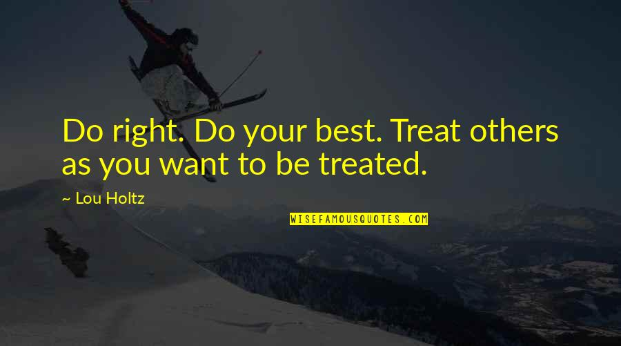 Do You Best Quotes By Lou Holtz: Do right. Do your best. Treat others as