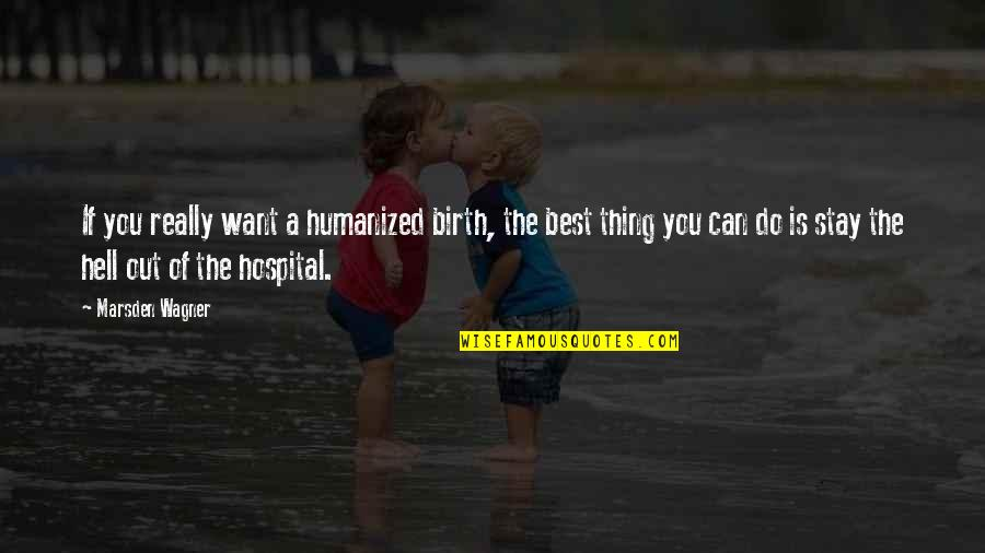 Do You Best Quotes By Marsden Wagner: If you really want a humanized birth, the