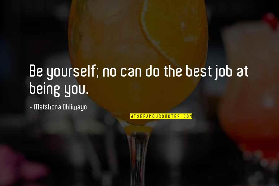Do You Best Quotes By Matshona Dhliwayo: Be yourself; no can do the best job