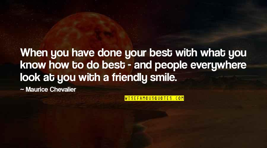 Do You Best Quotes By Maurice Chevalier: When you have done your best with what